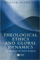 Theological Ethics in a Global Context: In the Time of Many Worlds: Book by William Schweiker