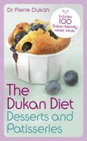 The Dukan Diet Desserts and Patisseries: Book by Pierre Dukan