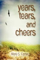 Years, Tears, and Cheers: Book by Mary S. Carter