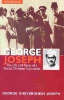 George Joseph: The Life and Times of a Kerala Christian Nationalist: Book by George Ghevarghese Joseph