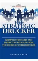 The Strategic Drucker: Growth Strategies and Marketing Insights from the Works of Peter Drucker: Book by Robert W. Swaim