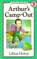 Arthur's Camp-out: I Can Read Book, Level 2, Grades 1-3: Book by Lillian Hoban