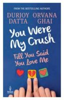 You Were My Crush... Till You Said You Love Me!: Book by Datta durjoy with Ghai Orvana