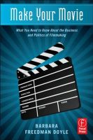 Make Your Movie: What You Need to Know About the Business and Politics of Filmmaking: Book by Barbara Freedman Doyle