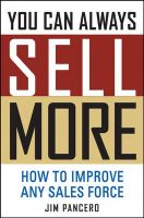 You Can Always Sell More: How to Improve Any Sales Force: Book by Jim Pancero