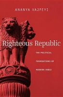 Righteous Republic: The Political Foundations of Modern India: Book by Ananya Vajpeyi