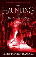 The Haunting of James Hastings: Book by Christopher Ransom
