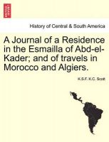 A Journal of a Residence in the Esmailla of Abd-El-Kader; And of Travels in Morocco and Algiers.: Book by K S F K C Scott