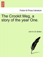 The Crookit Meg, a Story of the Year One.: Book by John K C B Skelton