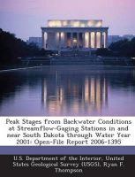 Peak Stages from Backwater Conditions at Streamflow-Gaging Stations in and Near South Dakota Through Water Year 2001: Open-File Report 2006-1395: Book by Ryan F Thompson