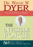 The Invisible Force: 365 Ways to Apply the Power of Intention to Your Life:Book by Author-Wayne W. Dyer