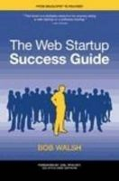 The Web Startup Success Guide: Book by Robert Walsh