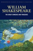 The Great Comedies and Tragedies: Book by William Shakespeare , Judith Buchanan , Emma Smith , Tom Griffith