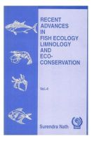 Recent Advances in Fish Ecology Limnology and Eco Conservation Vol 04: Book by Nath, Surendra