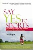 Say Yes to Sports: Book by O. P. Singh