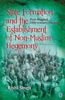 State Formation and the Establishment of Non-Muslim Hegemony: Post-Mughal 19th-Century Punjab: Book by Rishi Singh