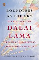 Boundless as the Sky: His Holiness the Dalai Lama on Happiness, Compassion and Love: Book by Tenzin Gyatso , Renuka Singh