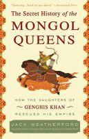 The Secret History of the Mongol Queens: How the Daughters of Genghis Khan Rescued His Empire: Book by Jack Weatherford