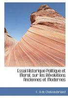 Essai Historique Politique et Moral, sur les Revolutions Anciennes et Modernes: Book by F.A. de Chateaubriand