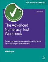 The Advanced Numeracy Test Workbook: Review Key Quantative Operations and Practise for Accounting and Business Tests: Book by Mike Bryon