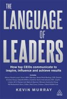 The Language of Leaders: How Top CEOs Communicate to Inspire, Influence and Achieve Results: Book by Kevin Murray