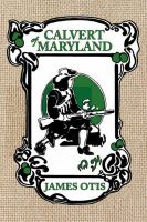 Calvert of Maryland: A Story of Lord Baltimore's Colony: Book by James Otis