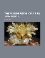 The Wanderings of a Pen and Pencil: Book by F P Palmer