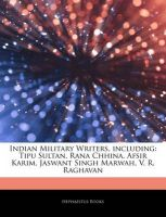 Articles on Indian Military Writers, Including: Tipu Sultan, Rana Chhina, Afsir Karim, Jaswant Singh Marwah, V. R. Raghavan: Book by Hephaestus Books