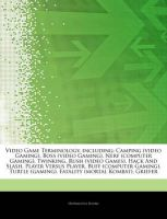 Articles on Video Game Terminology, Including: Camping (Video Gaming), Boss (Video Gaming), Nerf (Computer Gaming), Twinking, Rush (Video Games), Hack and Slash, Player Versus Player, Buff (Computer Gaming), Turtle (Gaming): Book by Hephaestus Books