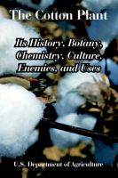 The Cotton Plant: Its History, Botany, Chemistry, Culture, Enemies, and Uses: Book by U.S. Department of Agriculture