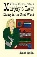 Michael Francis Patrick Murphy's Law Living in the Real World: Murphy's Law Living in the Real World: Book by Blaine A MacNeil