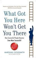 What Got You Here Won't Even Get You There:How Successful People Becom: Book by Marshall Goldsmith