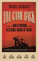 Five Came Back: A Story of Hollywood and the Second World War: Book by Mark Harris