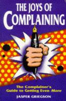 The Joys of Complaining: The Consumers' Guide to Getting Even: Book by Jasper Griegson