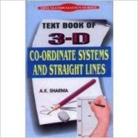 Text Book of 3-D Co-Ordinate Systems and Straight Lines: Book by A. K. Sharma