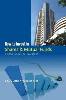 How to Invest in Shares and Mutual Funds: A Basic Book for Investors: Book by Gupta, L C & Naveen Jain