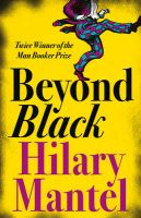 Beyond Black: Book by Hilary Mantel