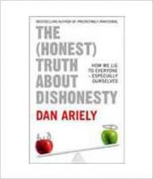 The (Honest) Truth About Dishonesty: How We Lie to Everyone - Especially Ourselves: Book by Dan Ariely
