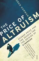 The Price of Altruism: George Price and the Search for the Origins of Kindness: Book by Oren Harman