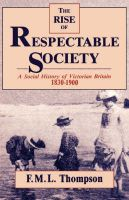 The Rise of Respectable Society: A Social History of Victorian Britain, 1830-1900: Book by F. M. L. Thompson