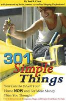 301 Simple Things You Can Do to Sell Your Home Now and for More Money Than You Thought: How to Inexpensively Reorganize, Stage and Prepare Your Home for Sale: Book by Teri B. Clark