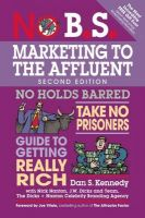 No B.S. Marketing to the Affluent: The Ultimate, No Holds Barred, Take No Prisoners Guide to Getting Really Rich(Paperback): Book by  Kennedy Nanton