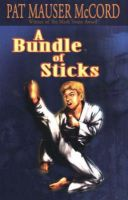 A Bundle of Sticks: Book by Pat Mauser McCord