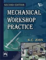 MECHANICAL WORKSHOP PRACTICE: Book by JOHN K. C.