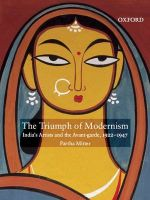 The Triumph of Modernism: India's Artists and the Avant-Garde, 1922-1947: Book by Partha Mitter
