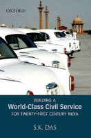 Building a World-class Civil Service for 21st Century India: Book by Das