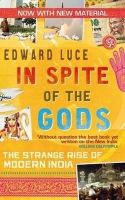 In Spite of the Gods: The Strange Rise of Modern India:Book by Author-Edward Luce