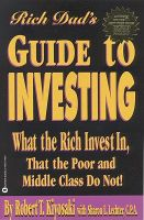 The Rich Dad's Guide to Investing: What the Rich Invest in That the Poor Do Not!: Book by Robert T. Kiyosaki