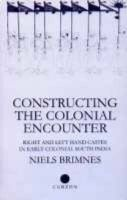 Constructing the Colonial Encounter: Right and Left Hand Castes in Early Colonial South India: Book by Niels Brimnes