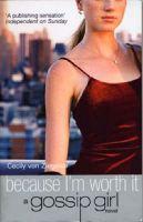 Because I'm Worth it: Book by Cecily Von Ziegesar